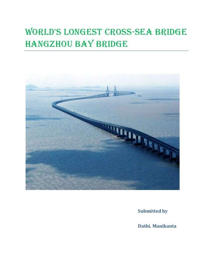 Worlds longest cross-sea bridgeHangzhou Bay Bridge                      Submitted by                      Dathi. Manikanta