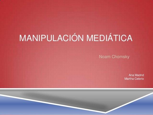 MANIPULACIÓN MEDIÁTICA Noam Chomsky Ana Madrid Martha Celorio