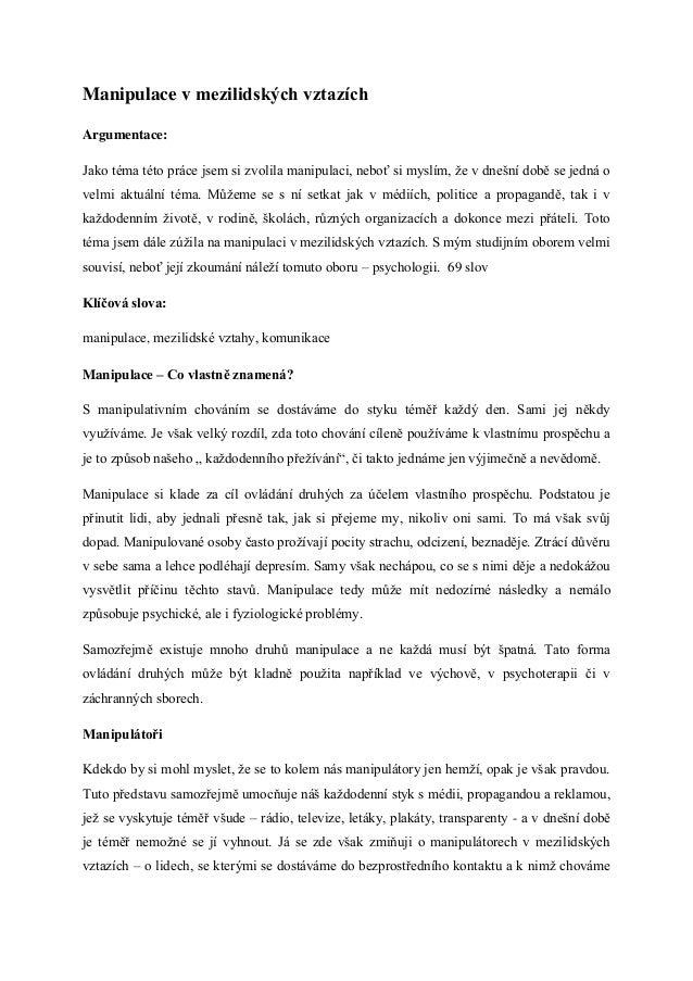 Manipulace v mezilidských vztazíchArgumentace:Jako téma této práce jsem si zvolila manipulaci, neboť si myslím, že v dnešn...