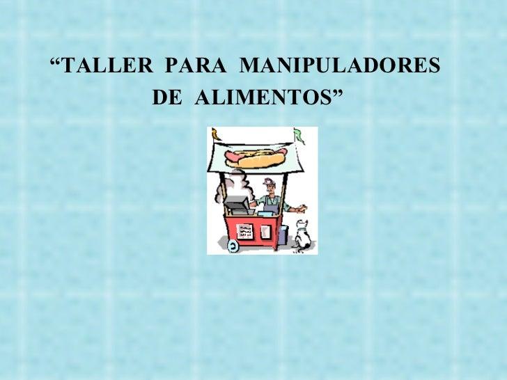 """"""" TALLER  PARA  MANIPULADORES  DE  ALIMENTOS"""""""