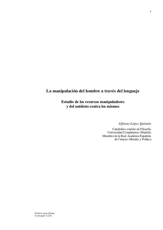Primer curso Roma, Corregido 5.2.01 1 La manipulación del hombre a través del lenguaje Estudio de los recursos manipulador...