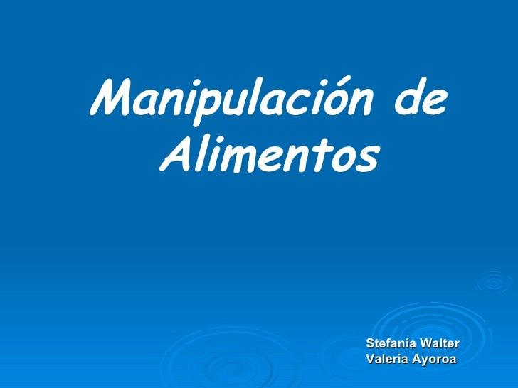 Manipulación de Alimentos Stefanía Walter Valeria Ayoroa