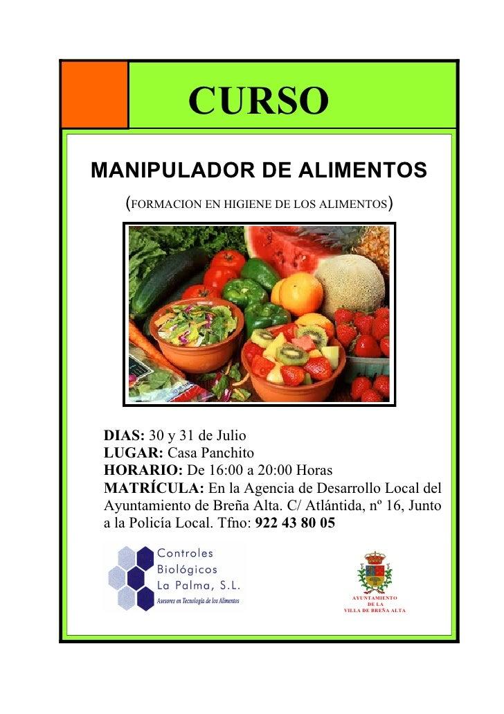 CURSOMANIPULADOR DE ALIMENTOS   (FORMACION EN HIGIENE DE LOS ALIMENTOS)DIAS: 30 y 31 de JulioLUGAR: Casa PanchitoHORARIO: ...