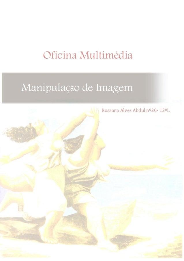 Manipulação de ImagemRossana Alves Abdul nº20- 12ºLOficina Multimédia