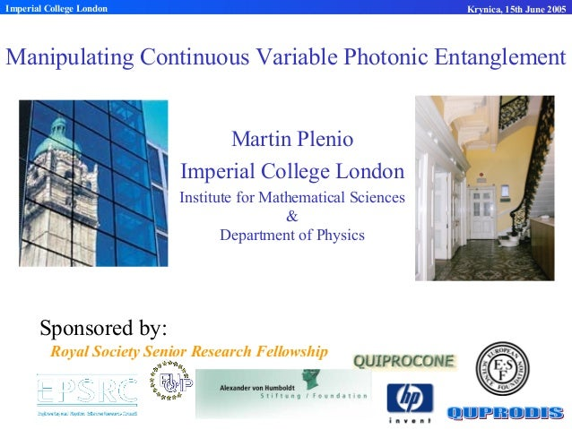 Manipulating Continuous Variable Photonic Entanglement Martin Plenio Imperial College London Institute for Mathematical Sc...