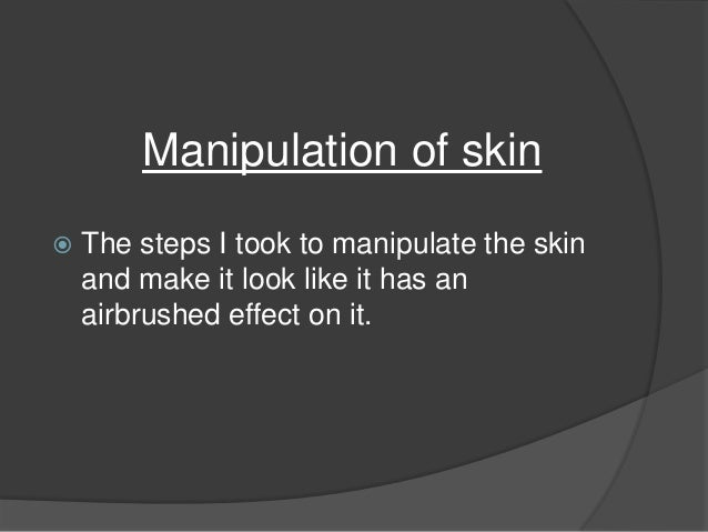 Manipulation of skin   The steps I took to manipulate the skin    and make it look like it has an    airbrushed effect on...