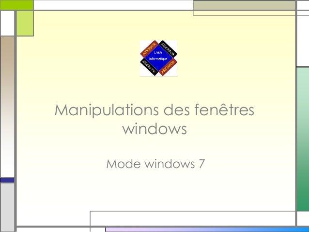 Manipulations des fenêtres windows Mode windows 7
