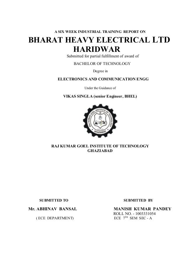 A SIX WEEK INDUSTRIAL TRAINING REPORT ON  BHARAT HEAVY ELECTRICAL LTD HARIDWAR Submitted for partial fulfillment of award ...