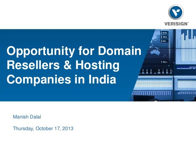 Opportunity for Domain Resellers & Hosting Companies in India Manish Dalal Thursday, October 17, 2013