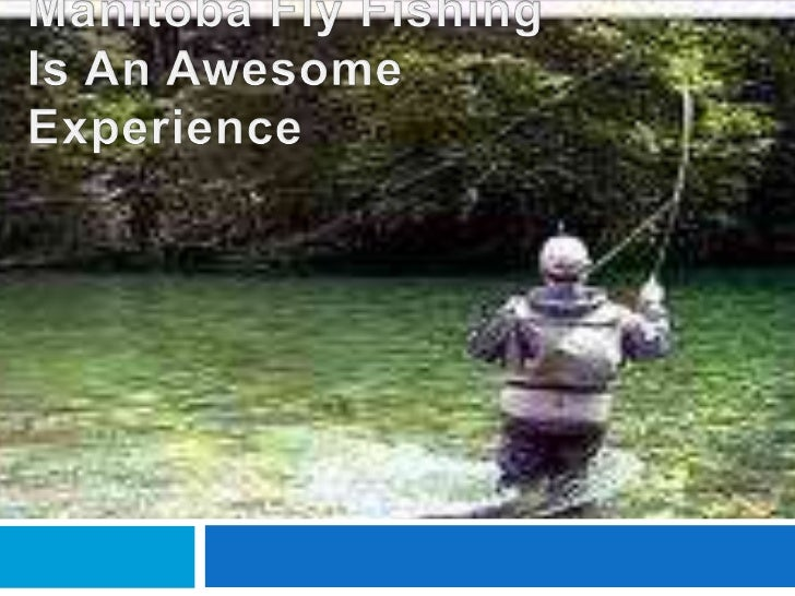 Manitoba Fly Fishing Is An Awesome Experience<br />