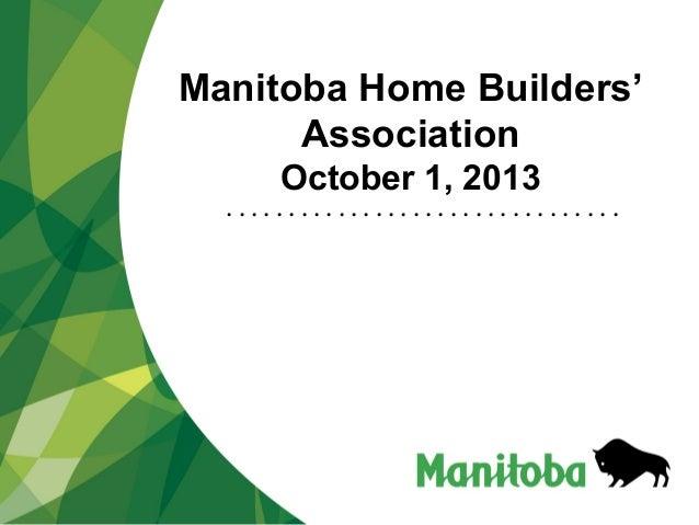 Manitoba Home Builders' Association October 1, 2013 • • • • • • • • • • • • • • • • • • • • • • • • • • • • • • • •