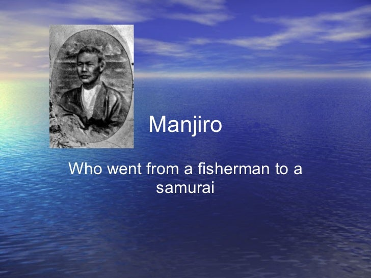 Manjiro Who went from a fisherman to a samurai