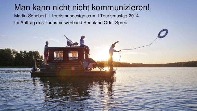 Man kann nicht nicht kommunizieren!  Martin Schobert I tourismusdesign.com I Tourismustag 2014  Im Auftrag des Tourismusve...