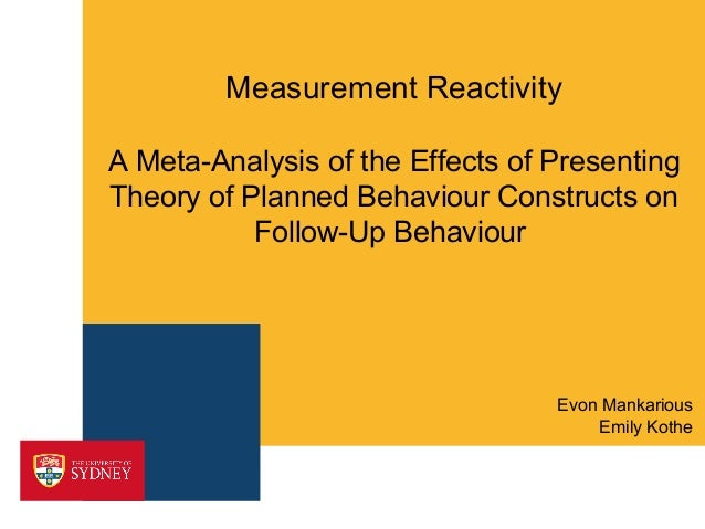 Measurement ReactivityA Meta-Analysis of the Effects of PresentingTheory of Planned Behaviour Constructs on           Foll...