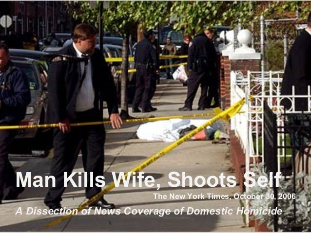 Man Kills Wife, Shoots Self The New York Times, October 30, 2006 A Dissection of News Coverage of Domestic Homicide