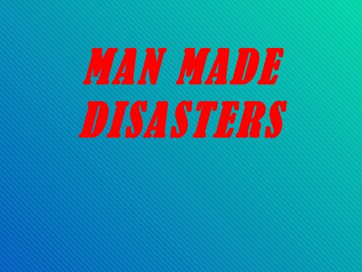 Man made disasters