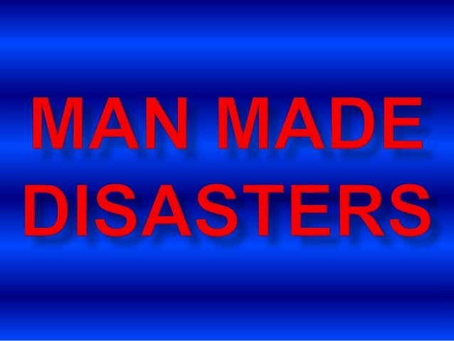 man made disasters is adisaster resulting from humanintent