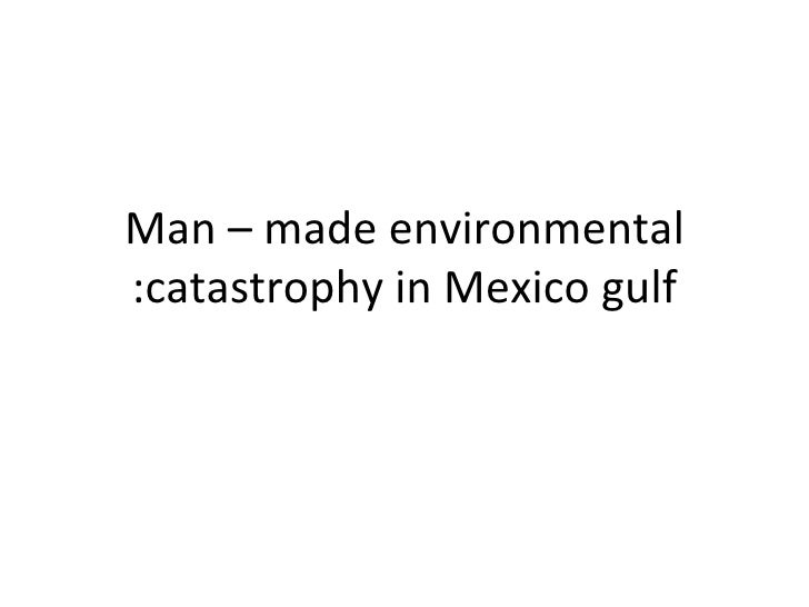Man – made environmental catastrophy in Mexico gulf: