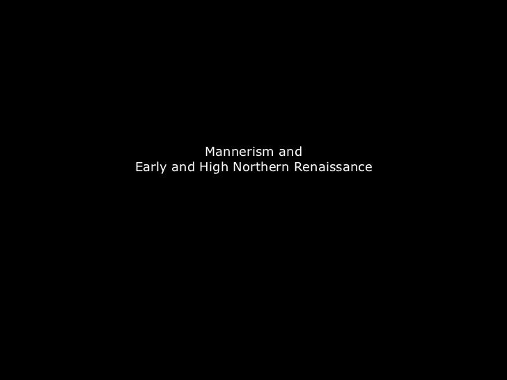 Mannerism andEarly and High Northern Renaissance