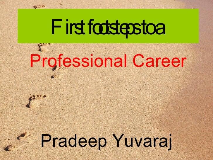 First footsteps to a   Professional Career Pradeep Yuvaraj
