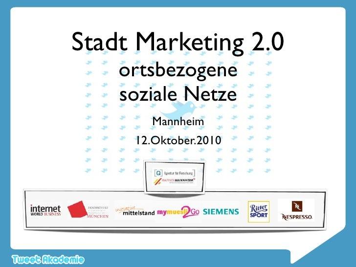 Stadt Marketing 2.0     ortsbezogene     soziale Netze        Mannheim      12.Oktober.2010