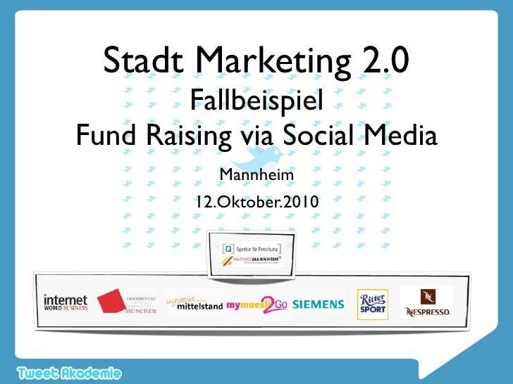 Stadt Marketing 2.0         Fallbeispiel Fund Raising via Social Media            Mannheim          12.Oktober.2010