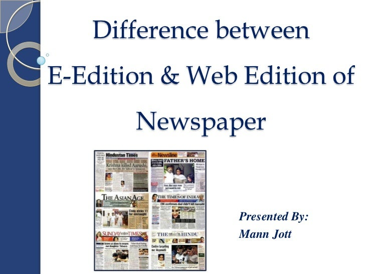 Difference betweenE-Edition & Web Edition of       Newspaper                Presented By:                Mann Jott