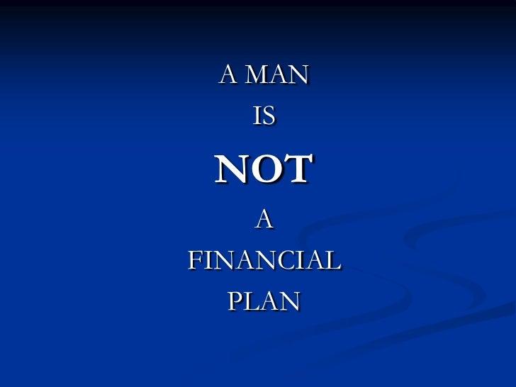 Man Not A Financial Plan