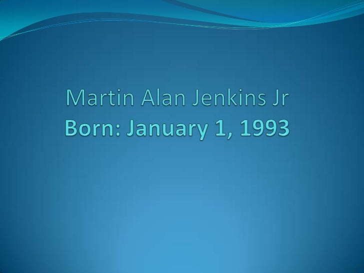 Martin Alan Jenkins JrBorn: January 1, 1993<br />