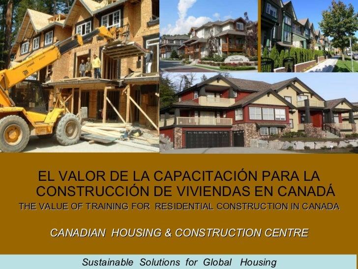 EL VALOR DE LA CAPACITACIÓN PARA LA CONSTRUCCIÓN DE VIVIENDAS EN CANADÁ THE VALUE OF TRAINING FOR  RESIDENTIAL CONSTRUCTIO...