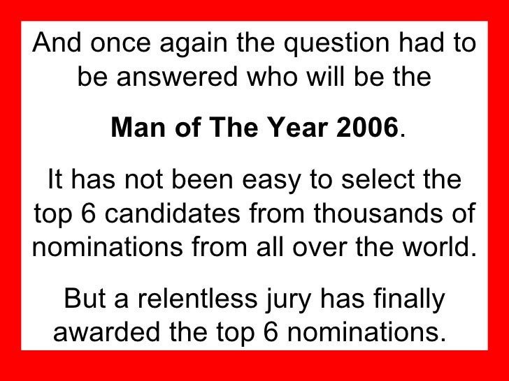 And once again the question had to be answered who will be the Man of The Year 2006 . It has not been easy to select the t...