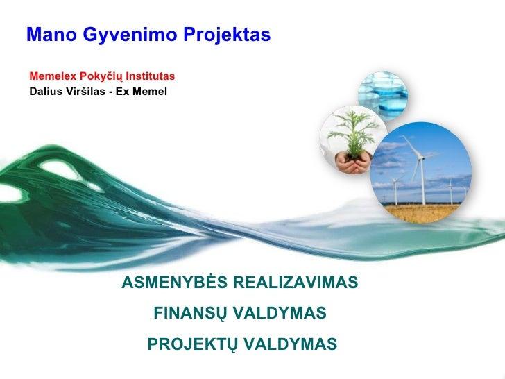 Mano Gyvenimo Projektas Memelex Pokyčių Institutas Dalius Viršilas - Ex Memel ASMENYBĖS REALIZAVIMAS  FINANSŲ VALDYMAS  PR...