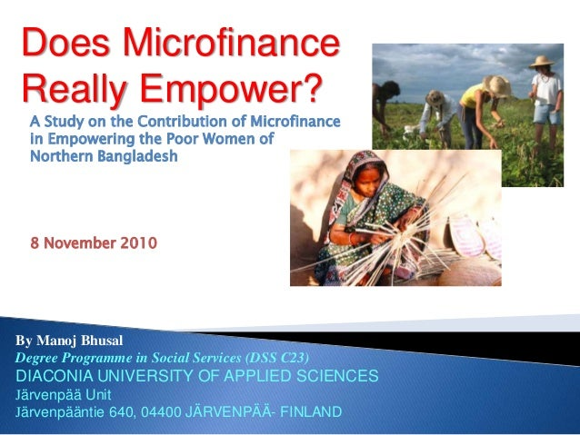 Does Microfinance Really Empower? By Manoj Bhusal Degree Programme in Social Services (DSS C23) DIACONIA UNIVERSITY OF APP...