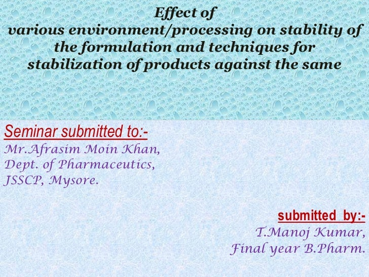 Effect ofvarious environment/processing on stability of      the formulation and techniques for  stabilization of products...