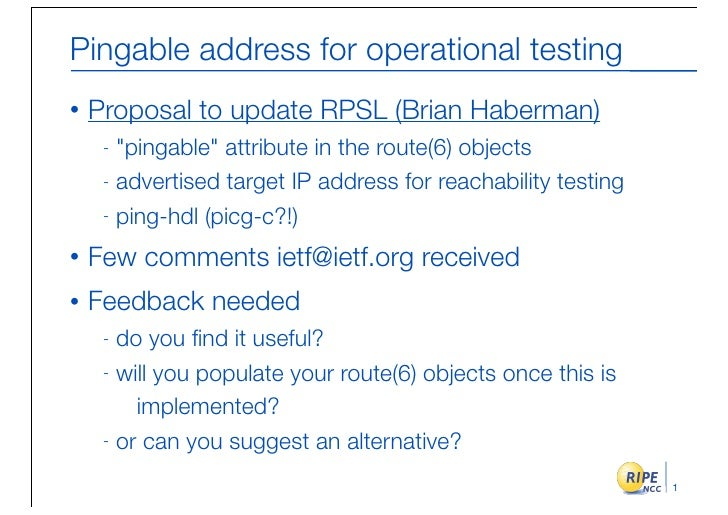 """Pingable address for operational testing •   Proposal to update RPSL (Brian Haberman)      - """"pingable"""" attribute in the r..."""