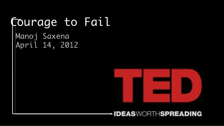 "TED Talk ""Courage to Fail"" by Manoj Saxena"