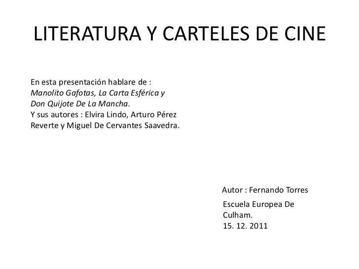 LITERATURA Y CARTELES DE CINEEn esta presentación hablare de :Manolito Gafotas, La Carta Esférica yDon Quijote De La Manch...