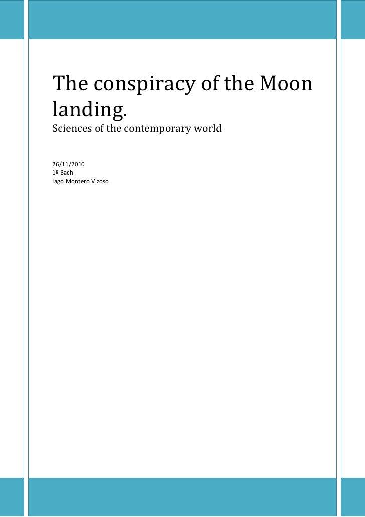 The conspiracy of the Moonlanding.Sciences of the contemporary world26/11/20101º BachIago Montero Vizoso