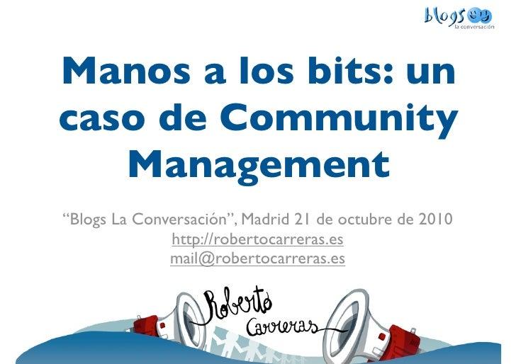"""Manos a los bits: un caso de Community    Management """"Blogs La Conversación"""", Madrid 21 de octubre de 2010               h..."""