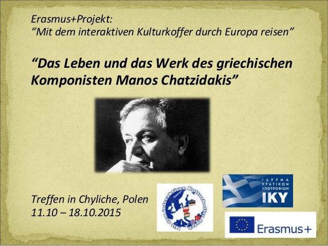 """Erasmus+Projekt: """"Mit dem interaktiven Kulturkoffer durch Europa reisen"""" """"Das Leben und das Werk des griechischen Komponis..."""