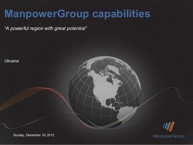 "ManpowerGroup capabilities""A powerful region with great potential""Ukraine    Sunday, December 16, 2012"