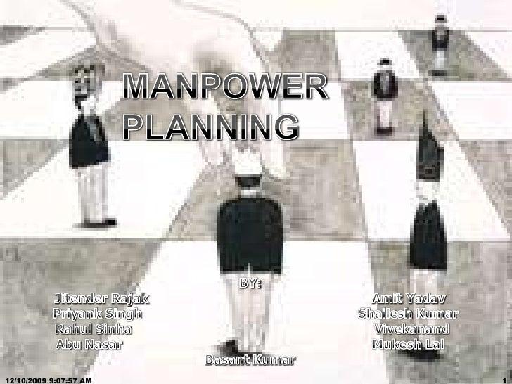MANPOWER PLANNING<br />BY:<br />JitenderRajakAmitYadav<br />Priyank Singh                                                 ...