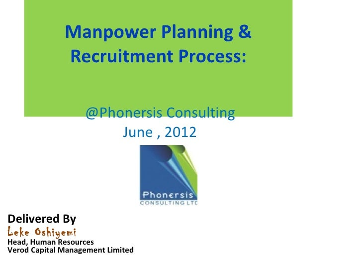 Manpower Planning &              Recruitment Process:                   @Phonersis Consulting                       June ,...
