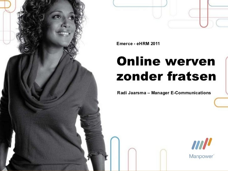 Emerce - eHRM 2011 Online werven   zonder fratsen Radi Jaarsma – Manager E-Communications