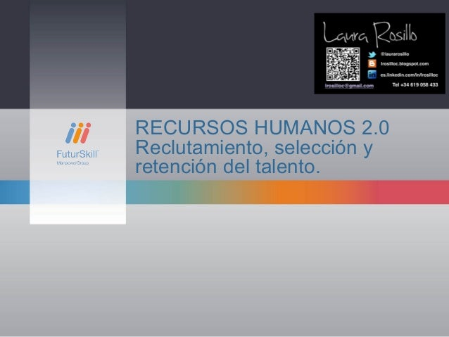 RECURSOS HUMANOS 2.0 Reclutamiento, selección y retención del talento.
