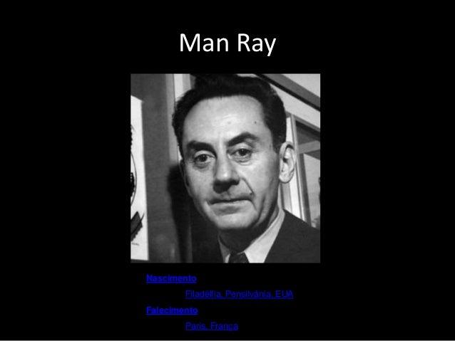 Man Ray  Nascimento: 27 de agosto de  1890,Filadélfia, Pensilvânia, EUA  Falecimento: 18 de novembro de  1976,Paris, Franç...