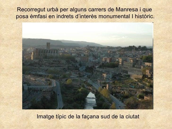 Recorregut urbà per alguns carrers de Manresa i que  posa èmfasi en indrets d'interès monumental I històric. Imatge típic ...