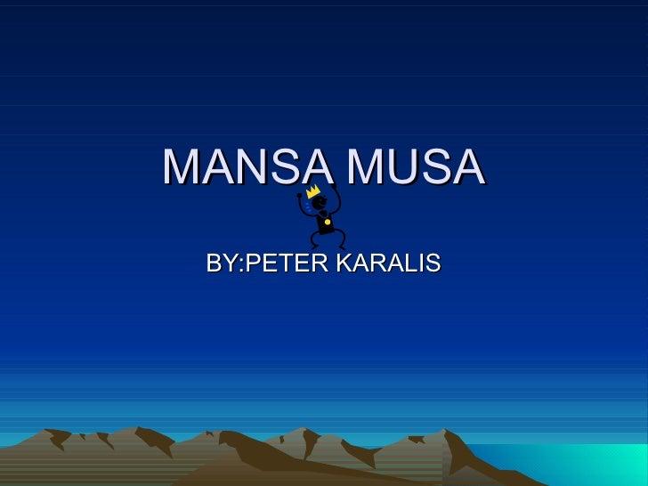 MANSA MUSA BY:PETER KARALIS