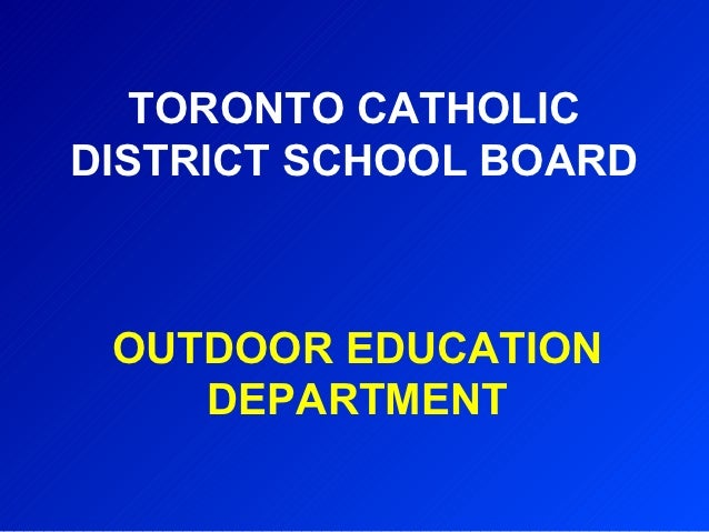 TORONTO CATHOLICDISTRICT SCHOOL BOARD OUTDOOR EDUCATION    DEPARTMENT