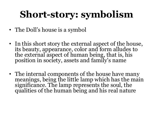 symbolism in the dolls house A doll's house symbolism - nora's dress nora's dress is first mentioned on page 26, the fancy-dress ball itself is mentioned on page 25 nora asks for assistance from torvald to help her pick out the dress, she claims that she herself can not pick out a dress worthy of the fancy-dress ball.